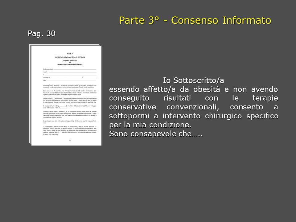 Pag. 30 Parte 3° - Consenso Informato Io Sottoscritto/a essendo affetto/a da obesità e non avendo conseguito risultati con le terapie conservative con