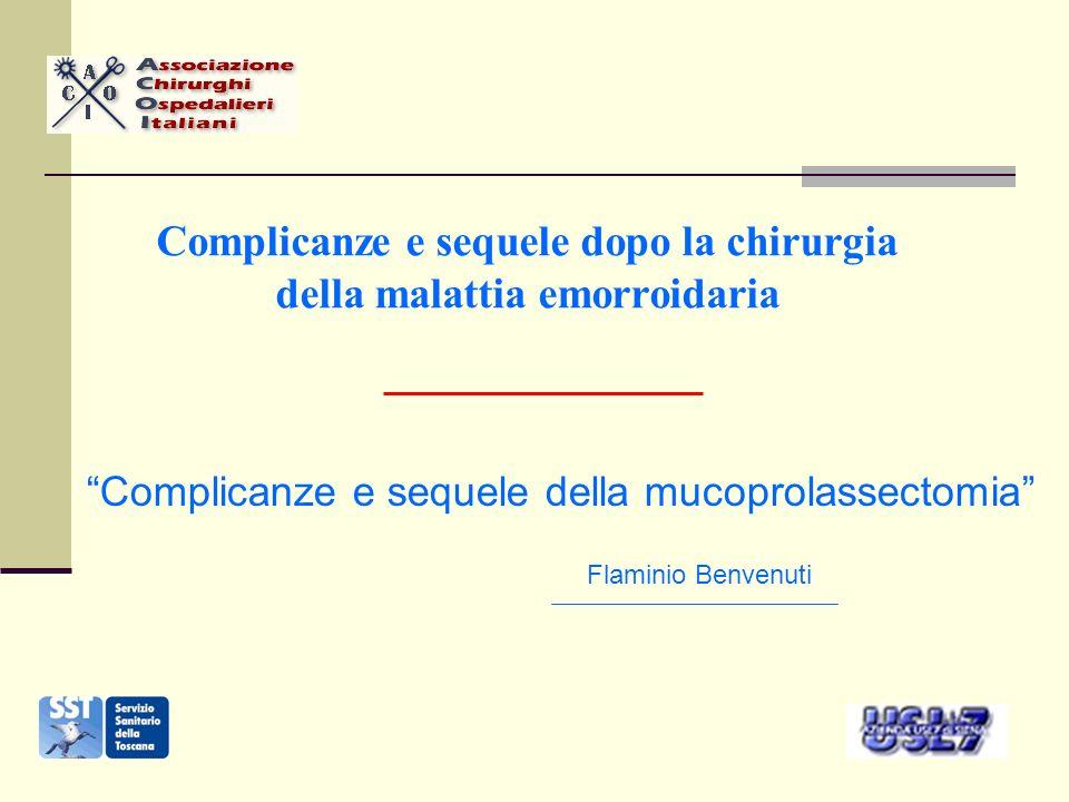 Complicanze e sequele dopo la chirurgia della malattia emorroidaria Complicanze e sequele della mucoprolassectomia Flaminio Benvenuti