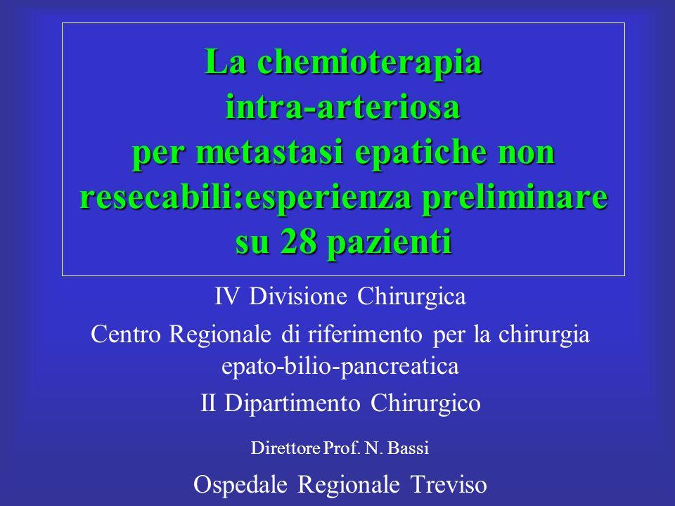 La chemioterapia intra-arteriosa per metastasi epatiche non resecabili:esperienza preliminare su 28 pazienti IV Divisione Chirurgica Centro Regionale