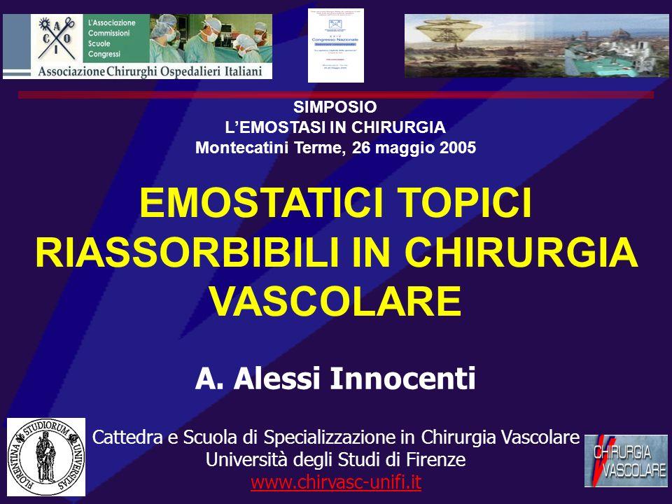 SIMPOSIO LEMOSTASI IN CHIRURGIA Montecatini Terme, 26 maggio 2005 EMOSTATICI TOPICI RIASSORBIBILI IN CHIRURGIA VASCOLARE A.
