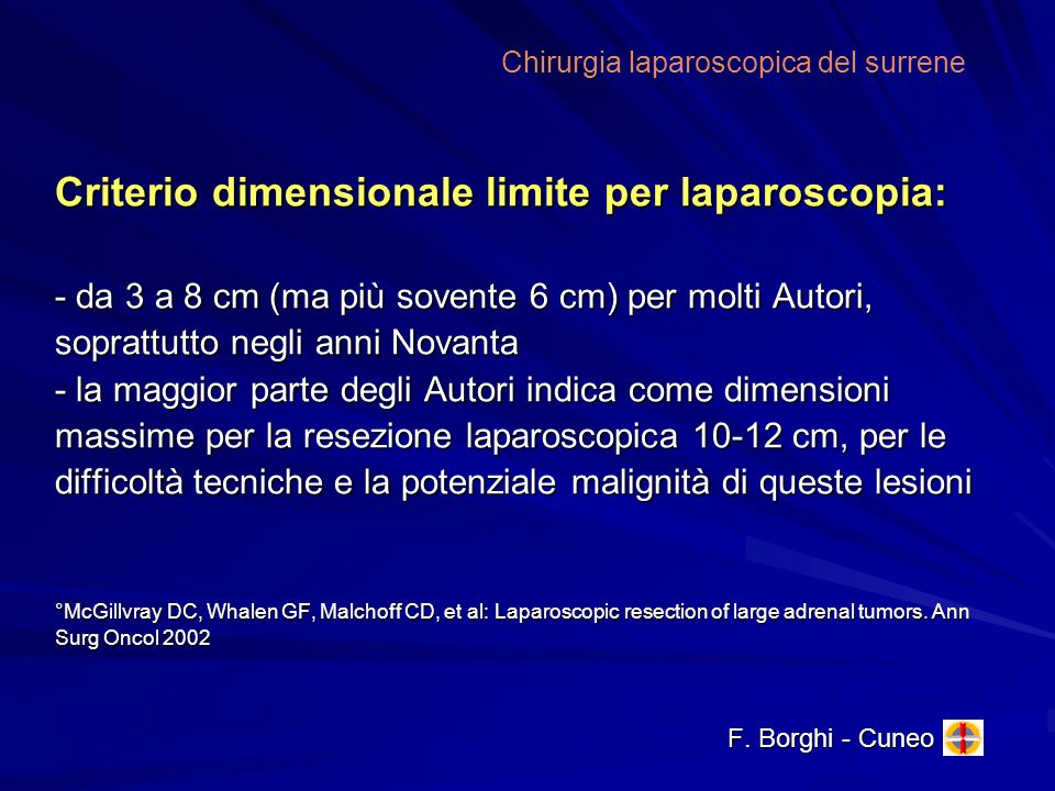 Criterio dimensionale limite per laparoscopia: - da 3 a 8 cm (ma più sovente 6 cm) per molti Autori, soprattutto negli anni Novanta - la maggior parte