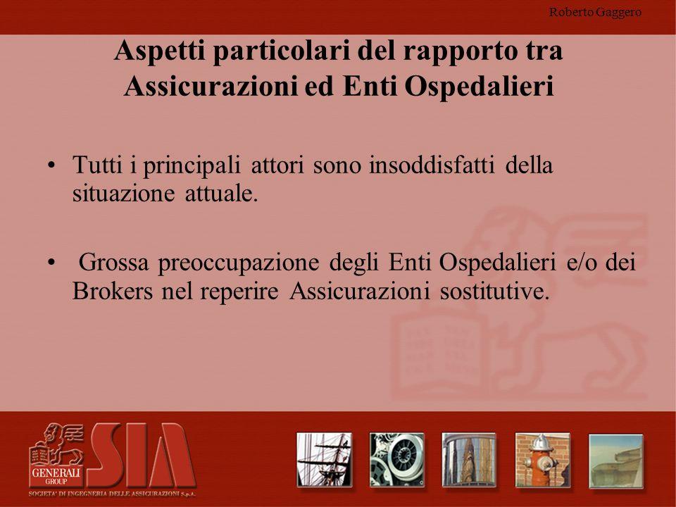 Roberto Gaggero Aspetti particolari del rapporto tra Assicurazioni ed Enti Ospedalieri Tutti i principali attori sono insoddisfatti della situazione a