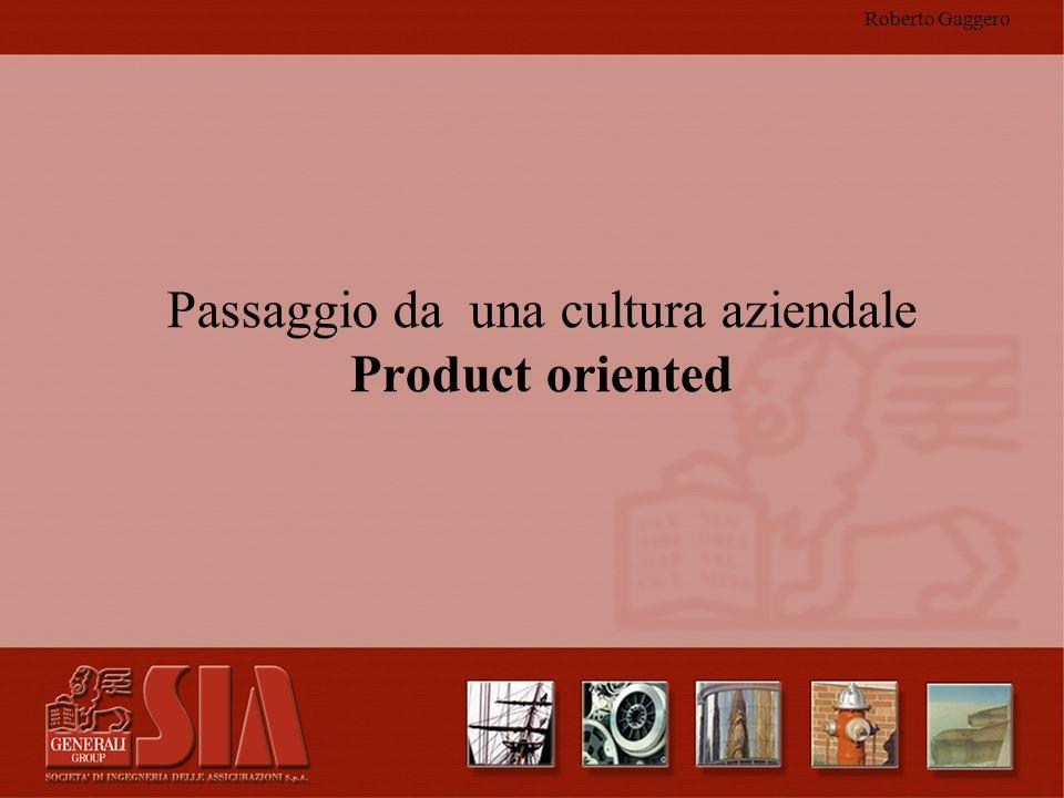 Roberto Gaggero Passaggio da una cultura aziendale Product oriented