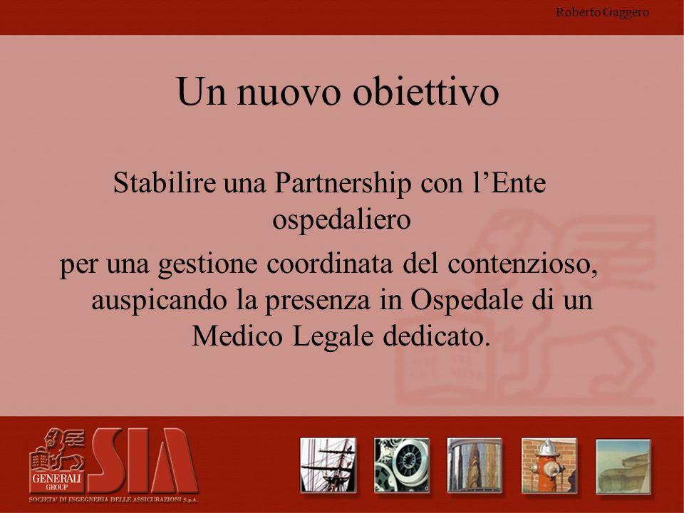 Roberto Gaggero Un nuovo obiettivo Stabilire una Partnership con lEnte ospedaliero per una gestione coordinata del contenzioso, auspicando la presenza