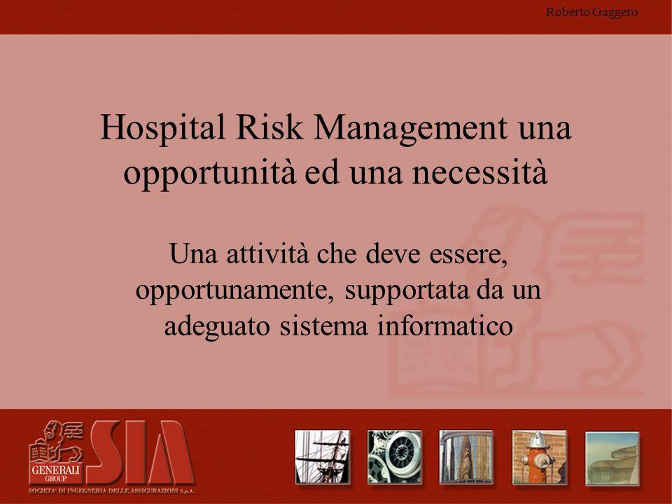 Roberto Gaggero Hospital Risk Management una opportunità ed una necessità Una attività che deve essere, opportunamente, supportata da un adeguato sist