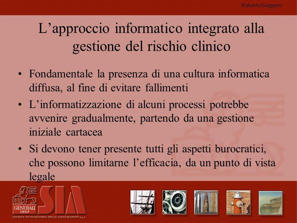 Roberto Gaggero Lapproccio informatico integrato alla gestione del rischio clinico Fondamentale la presenza di una cultura informatica diffusa, al fin