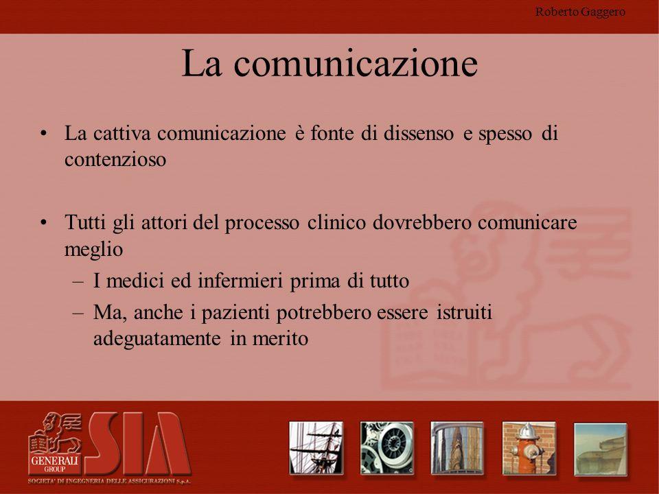 Roberto Gaggero La comunicazione La cattiva comunicazione è fonte di dissenso e spesso di contenzioso Tutti gli attori del processo clinico dovrebbero