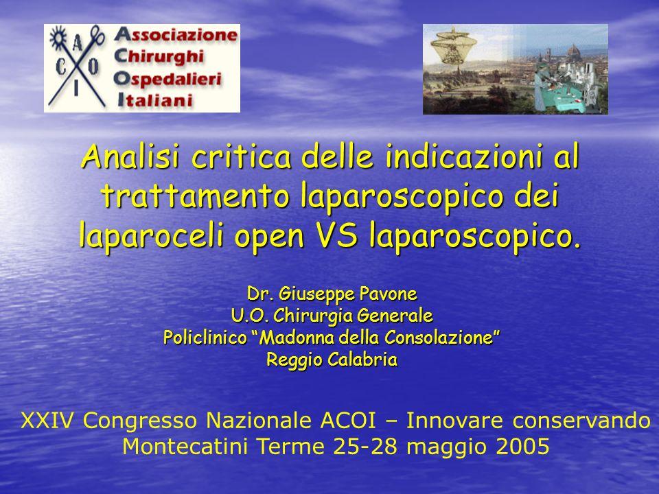 Analisi critica delle indicazioni al trattamento laparoscopico dei laparoceli open VS laparoscopico. Dr. Giuseppe Pavone U.O. Chirurgia Generale Polic