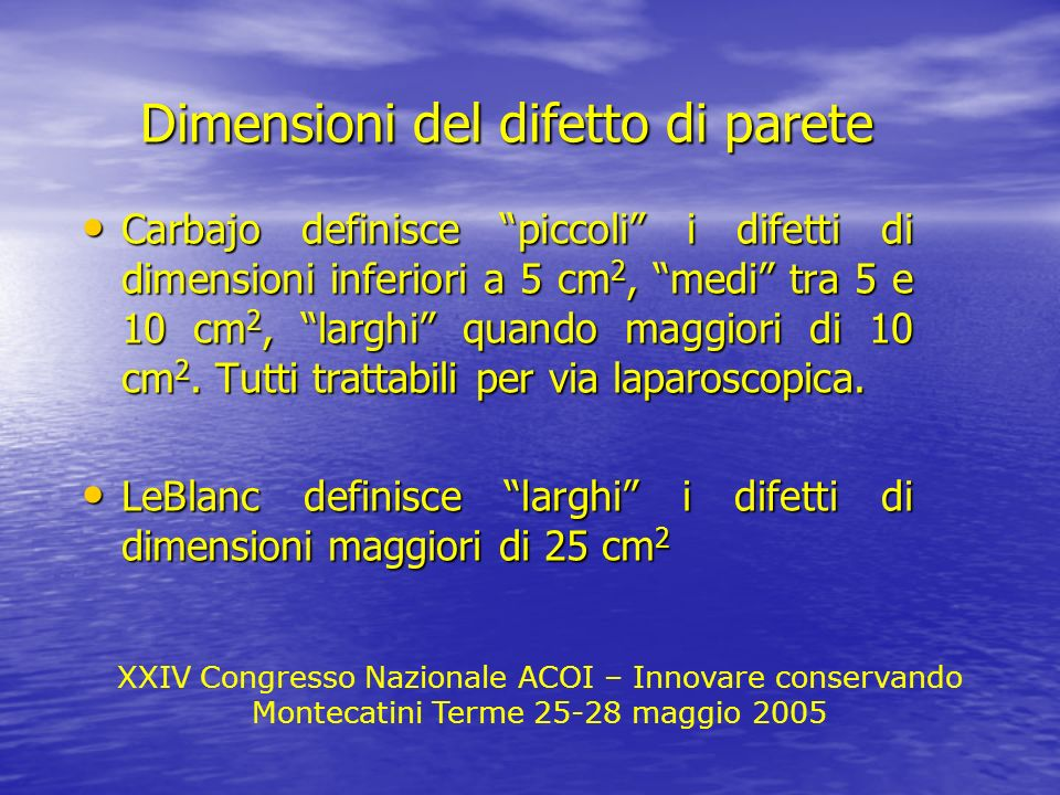 XXIV Congresso Nazionale ACOI – Innovare conservando Montecatini Terme 25-28 maggio 2005 Dimensioni del difetto di parete Carbajo definisce piccoli i