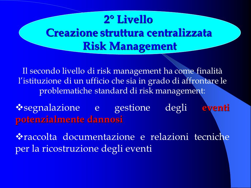 Il secondo livello di risk management ha come finalità listituzione di un ufficio che sia in grado di affrontare le problematiche standard di risk man