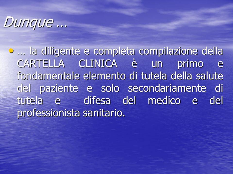 Dunque … … la diligente e completa compilazione della CARTELLA CLINICA è un primo e fondamentale elemento di tutela della salute del paziente e solo s