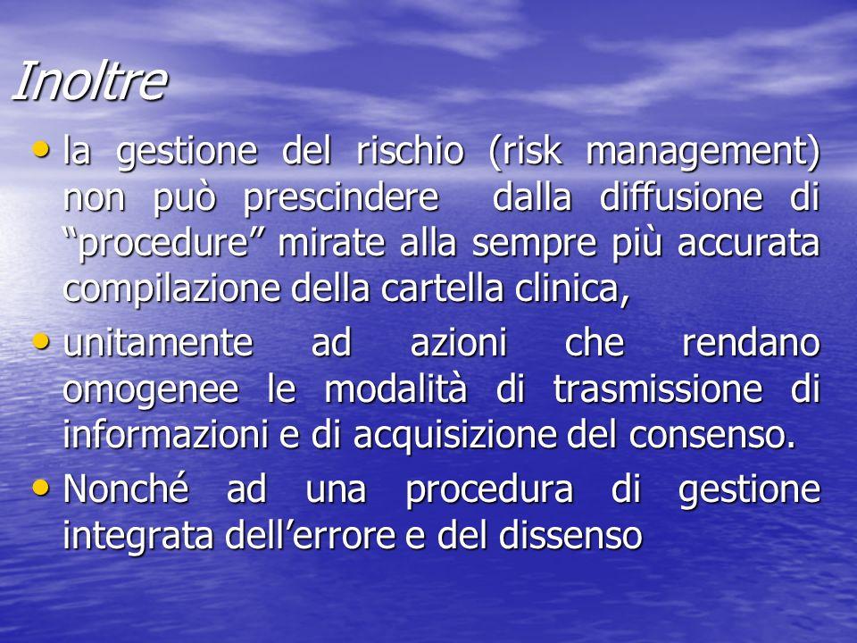 Inoltre la gestione del rischio (risk management) non può prescindere dalla diffusione di procedure mirate alla sempre più accurata compilazione della