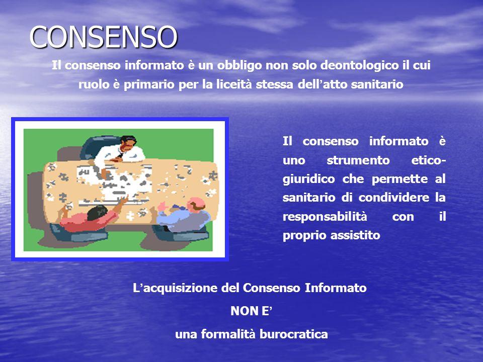 CONSENSO Il consenso informato è uno strumento etico- giuridico che permette al sanitario di condividere la responsabilit à con il proprio assistito I