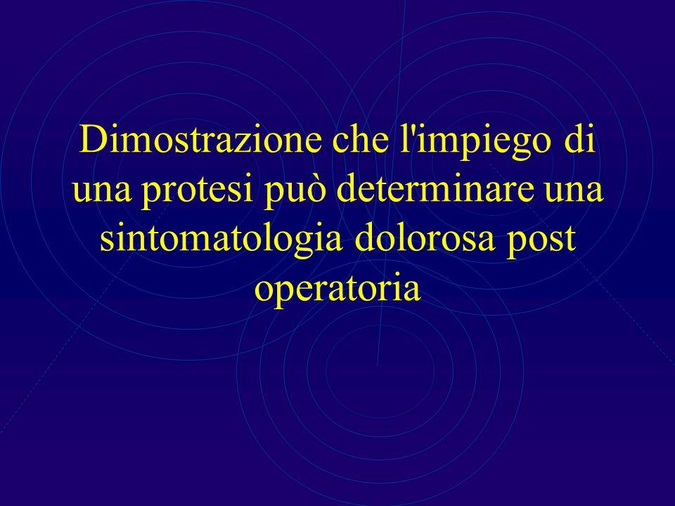 Dimostrazione che l'impiego di una protesi può determinare una sintomatologia dolorosa post operatoria