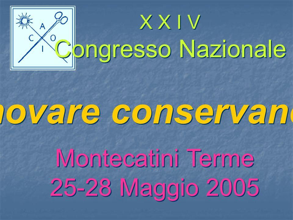 X X I V Congresso Nazionale X X I V Congresso Nazionale Innovare conservando Montecatini Terme 25-28 Maggio 2005 Montecatini Terme 25-28 Maggio 2005