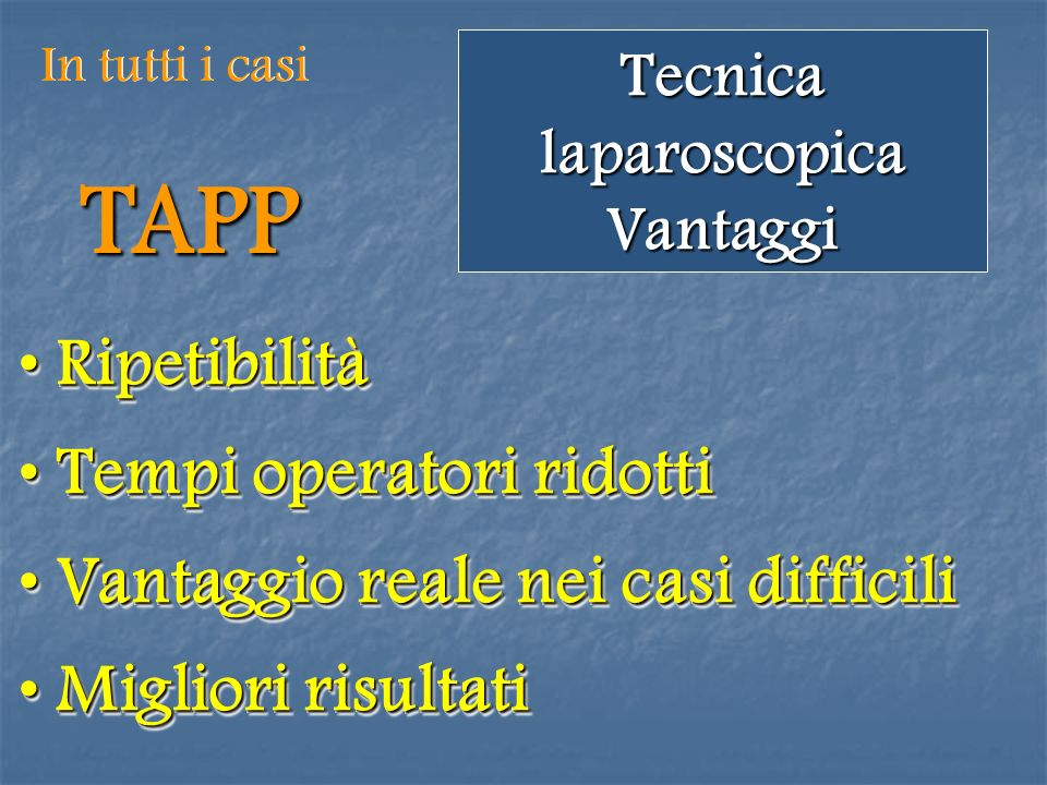 Tecnica laparoscopica Vantaggi TAPP Ripetibilità Ripetibilità Tempi operatori ridotti Tempi operatori ridotti Vantaggio reale nei casi difficili Vanta