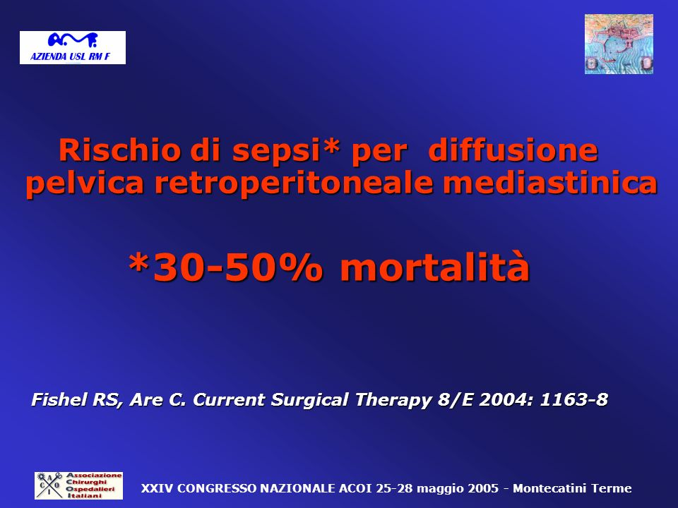 Rischio di sepsi* per diffusione pelvica retroperitoneale mediastinica *30-50% mortalità Fishel RS, Are C. Current Surgical Therapy 8/E 2004: 1163-8 X