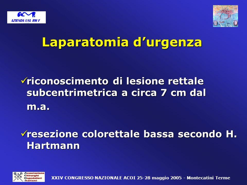 Laparatomia durgenza Laparatomia durgenza riconoscimento di lesione rettale subcentrimetrica a circa 7 cm dal riconoscimento di lesione rettale subcen