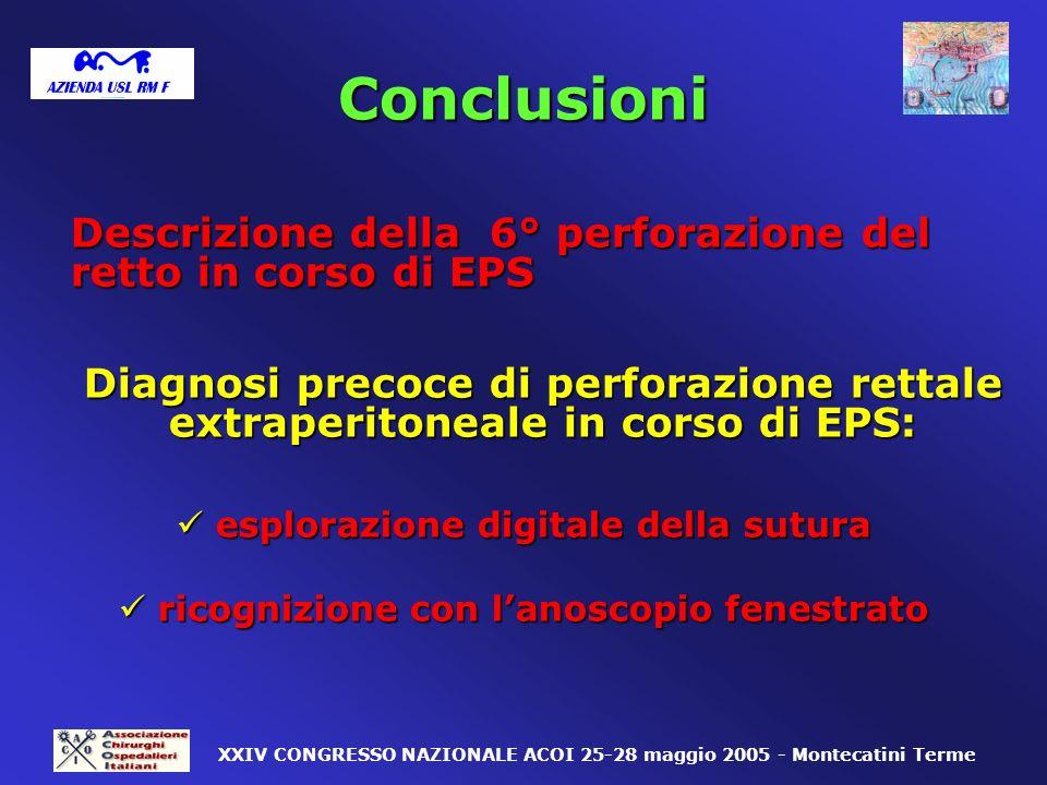 Conclusioni Descrizione della 6° perforazione del retto in corso di EPS Diagnosi precoce di perforazione rettale extraperitoneale in corso di EPS: esp