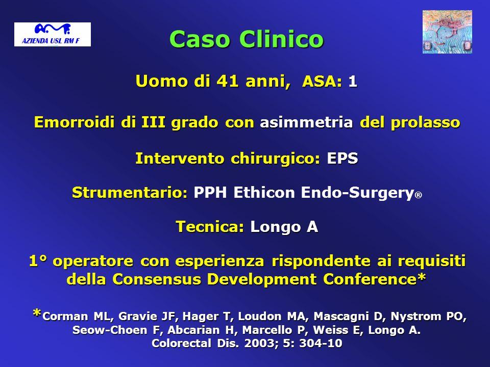 Caso Clinico Uomo di 41 anni, ASA: 1 Emorroidi di III grado con asimmetria del prolasso Intervento chirurgico: EPS Strumentario : Strumentario : PPH E