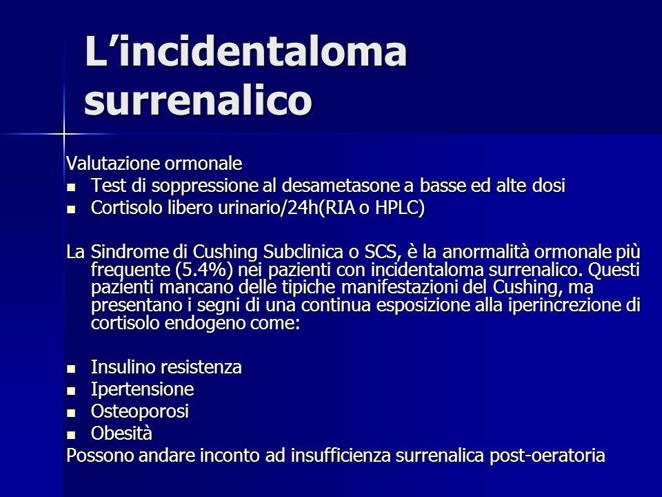 Lincidentaloma surrenalico Valutazione ormonale Test di soppressione al desametasone a basse ed alte dosi Test di soppressione al desametasone a basse