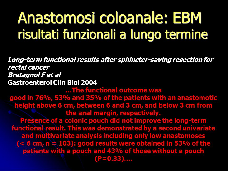 Anastomosi coloanale: EBM risultati funzionali a lungo termine Long-term functional results after sphincter-saving resection for rectal cancer Bretagn