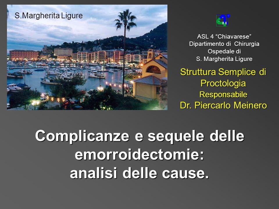 ASL 4 Chiavarese Dipartimento di Chirurgia Ospedale di S. Margherita Ligure Struttura Semplice di Proctologia Responsabile Dr. Piercarlo Meinero Compl