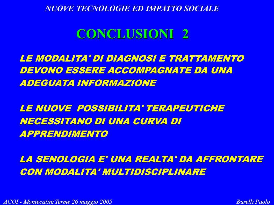 NUOVE TECNOLOGIE ED IMPATTO SOCIALE ACOI - Montecatini Terme 26 maggio 2005 Burelli Paolo CONCLUSIONI 2 LE MODALITA' DI DIAGNOSI E TRATTAMENTO DEVONO