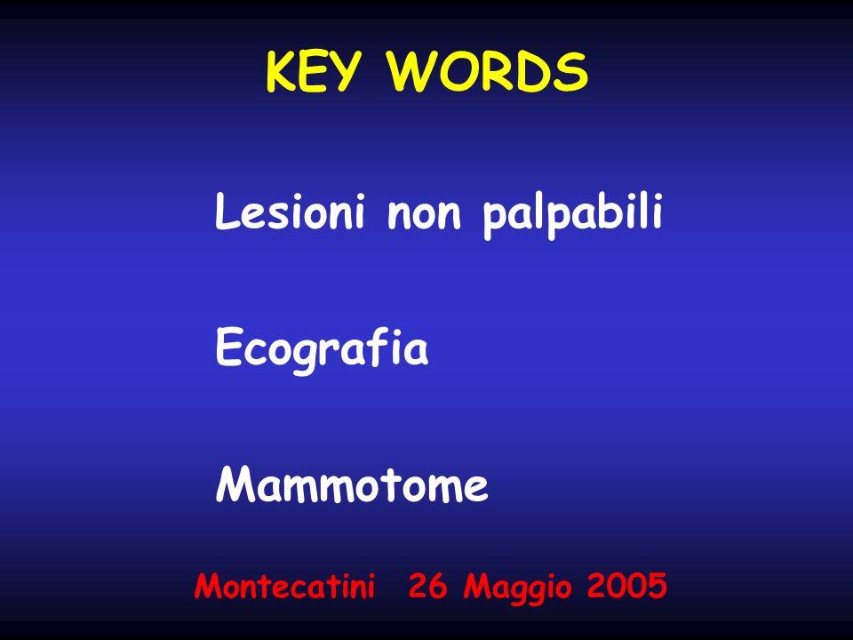 KEY WORDS Lesioni non palpabili Ecografia Mammotome Montecatini 26 Maggio 2005