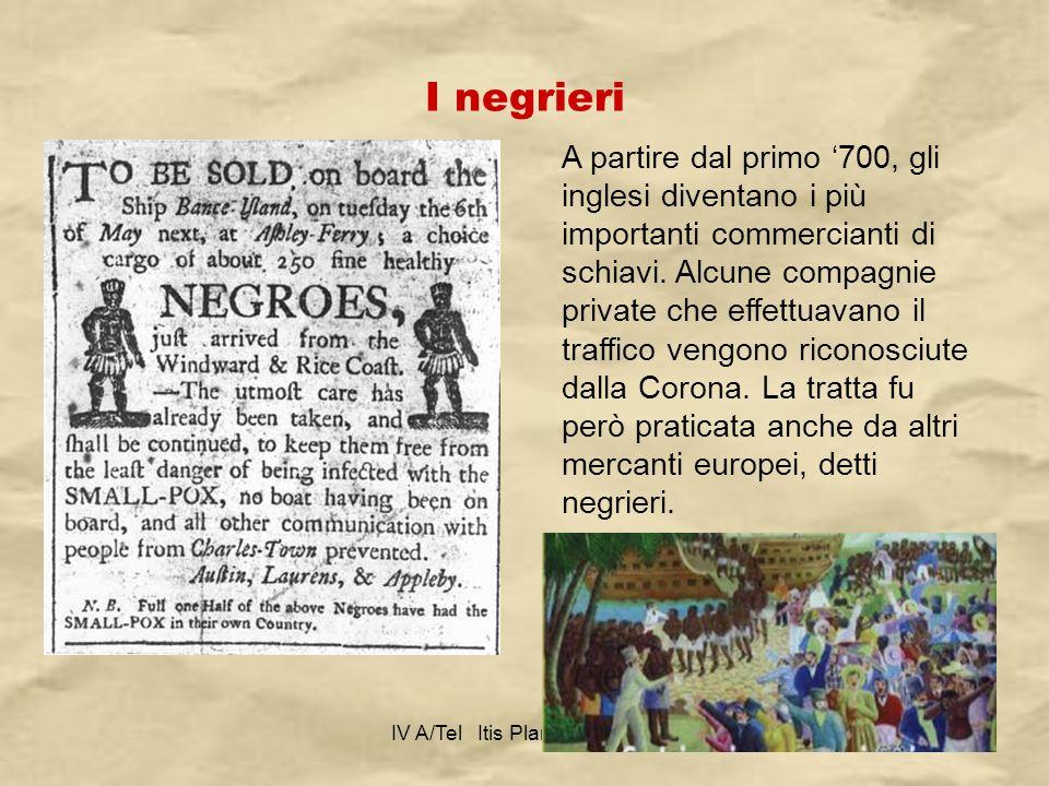 IV A/Tel Itis Planck 2003-0415 I negrieri A partire dal primo 700, gli inglesi diventano i più importanti commercianti di schiavi. Alcune compagnie pr