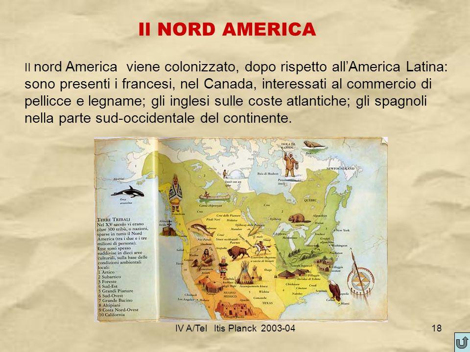 IV A/Tel Itis Planck 2003-0418 Il NORD AMERICA Il nord America viene colonizzato, dopo rispetto allAmerica Latina: sono presenti i francesi, nel Canad