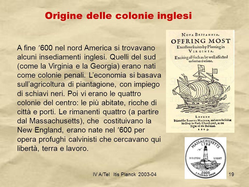 IV A/Tel Itis Planck 2003-0419 Origine delle colonie inglesi A fine 600 nel nord America si trovavano alcuni insediamenti inglesi. Quelli del sud (com