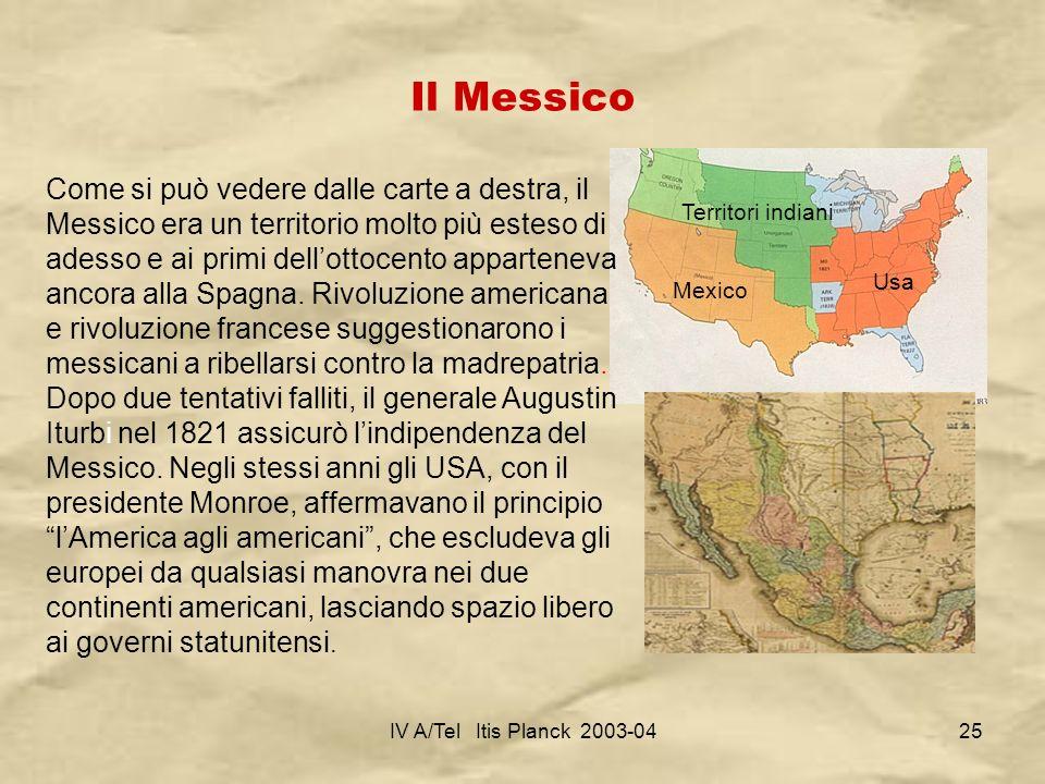 IV A/Tel Itis Planck 2003-0425 Il Messico Come si può vedere dalle carte a destra, il Messico era un territorio molto più esteso di adesso e ai primi