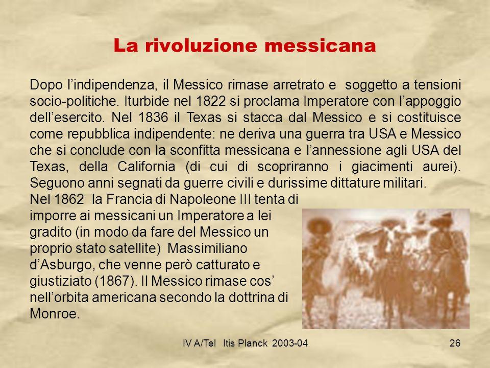 IV A/Tel Itis Planck 2003-0426 La rivoluzione messicana Dopo lindipendenza, il Messico rimase arretrato e soggetto a tensioni socio-politiche. Iturbid