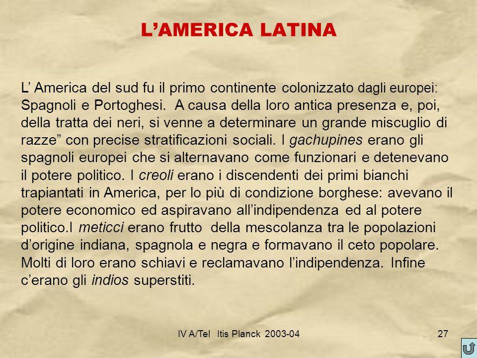IV A/Tel Itis Planck 2003-0427 LAMERICA LATINA L America del sud fu il primo continente colonizzato dagli europei: Spagnoli e Portoghesi. A causa dell