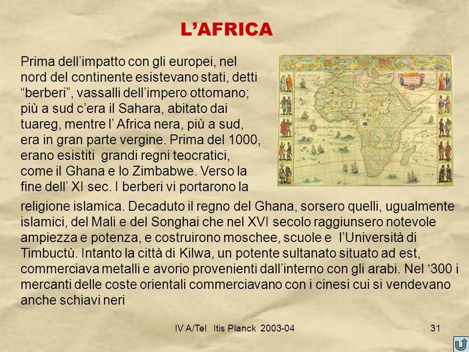 IV A/Tel Itis Planck 2003-0431 LAFRICA Prima dellimpatto con gli europei, nel nord del continente esistevano stati, detti berberi, vassalli dellimpero