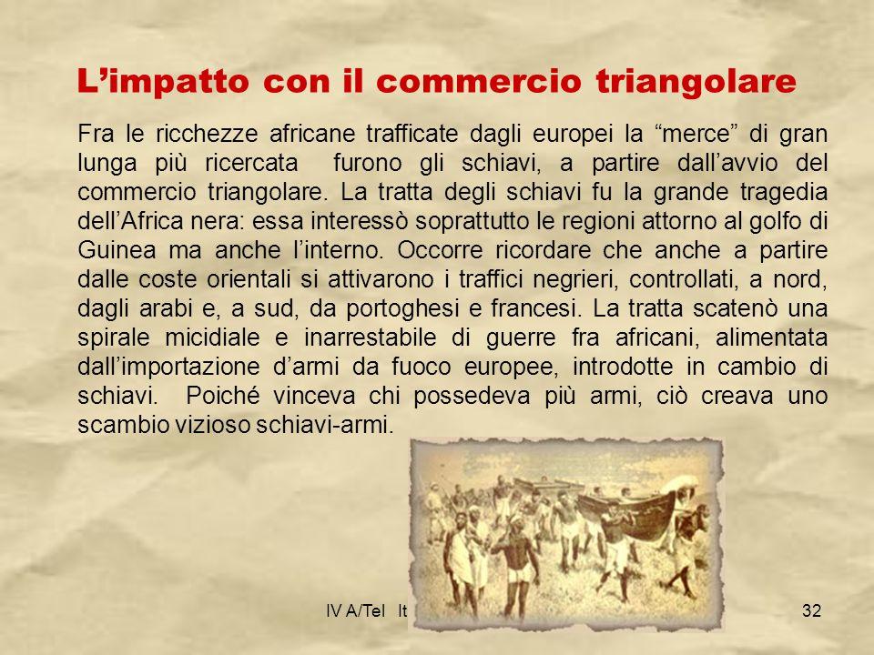 IV A/Tel Itis Planck 2003-0432 Fra le ricchezze africane trafficate dagli europei la merce di gran lunga più ricercata furono gli schiavi, a partire d