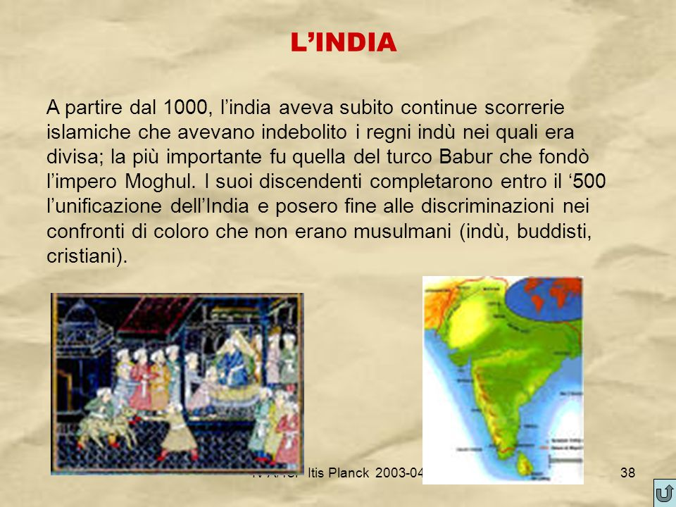 IV A/Tel Itis Planck 2003-0438 LINDIA A partire dal 1000, lindia aveva subito continue scorrerie islamiche che avevano indebolito i regni indù nei qua