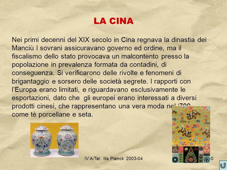 IV A/Tel Itis Planck 2003-0450 LA CINA Nei primi decenni del XIX secolo in Cina regnava la dinastia dei Manciù I sovrani assicuravano governo ed ordin