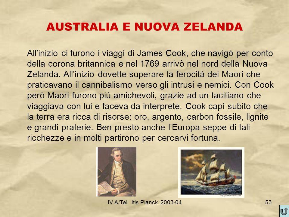 IV A/Tel Itis Planck 2003-0453 AUSTRALIA E NUOVA ZELANDA Allinizio ci furono i viaggi di James Cook, che navigò per conto della corona britannica e ne