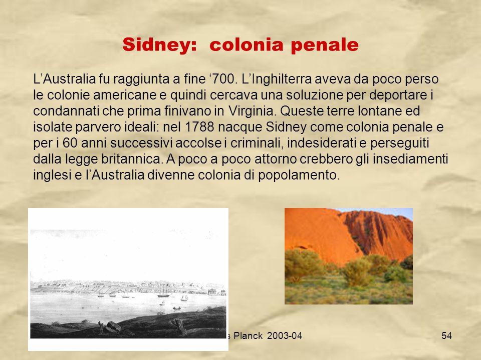 IV A/Tel Itis Planck 2003-0454 Sidney: colonia penale LAustralia fu raggiunta a fine 700. LInghilterra aveva da poco perso le colonie americane e quin