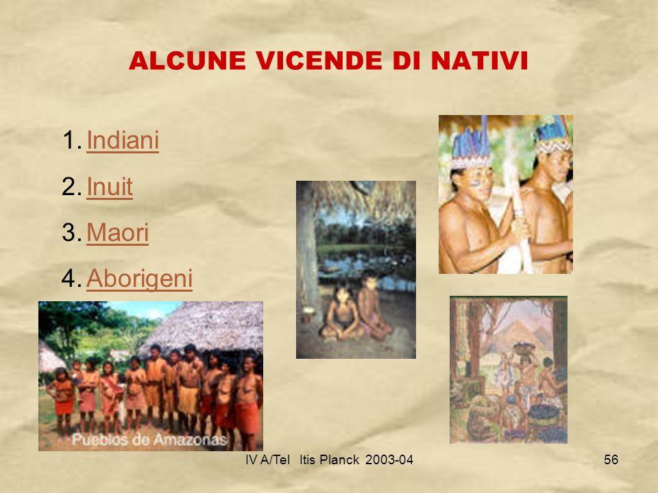 IV A/Tel Itis Planck 2003-0456 ALCUNE VICENDE DI NATIVI 1.IndianiIndiani 2.InuitInuit 3.MaoriMaori 4.AborigeniAborigeni