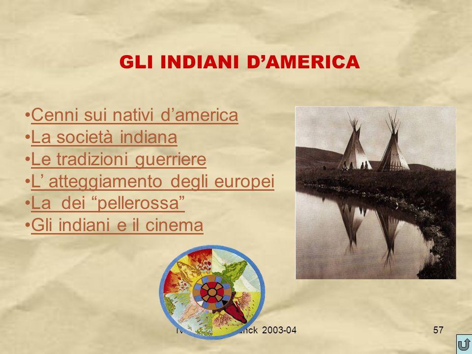 IV A/Tel Itis Planck 2003-0457 GLI INDIANI DAMERICA Cenni sui nativi damerica La società indianaocietà indiana Le tradizioni guerriere L atteggiamento