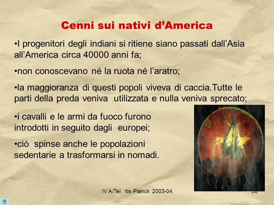IV A/Tel Itis Planck 2003-0458 Cenni sui nativi dAmerica I progenitori degli indiani si ritiene siano passati dallAsia allAmerica circa 40000 anni fa;