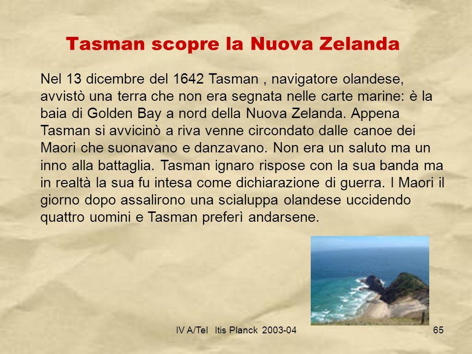 IV A/Tel Itis Planck 2003-0465 Tasman scopre la Nuova Zelanda Nel 13 dicembre del 1642 Tasman, navigatore olandese, avvistò una terra che non era segn