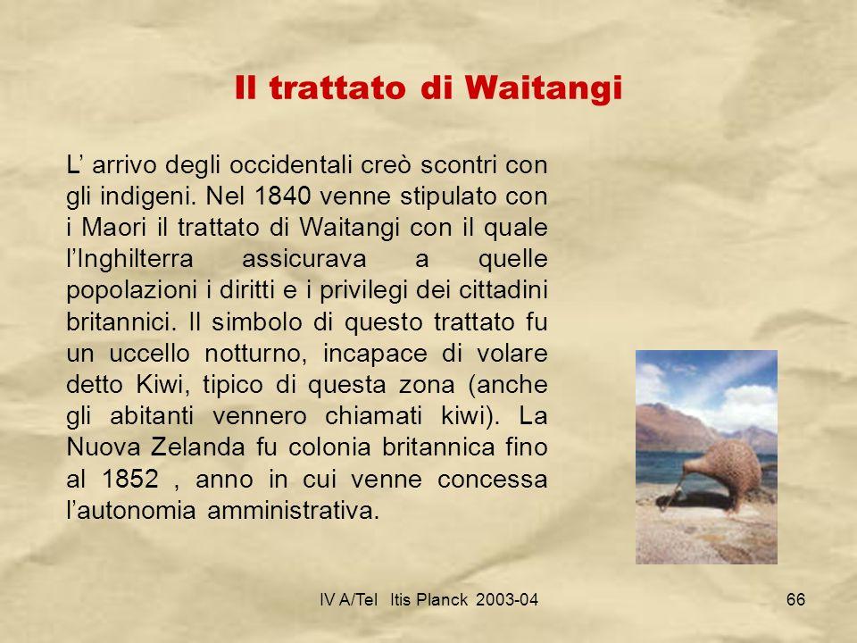 IV A/Tel Itis Planck 2003-0466 Il trattato di Waitangi L arrivo degli occidentali creò scontri con gli indigeni. Nel 1840 venne stipulato con i Maori