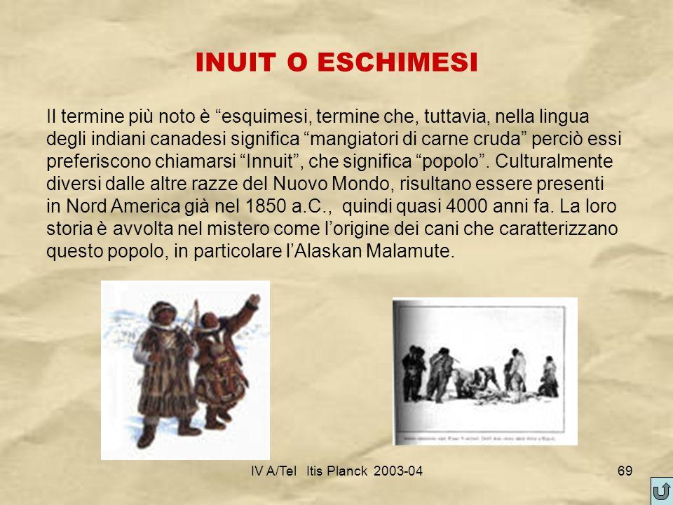 IV A/Tel Itis Planck 2003-0469 INUIT O ESCHIMESI Il termine più noto è esquimesi, termine che, tuttavia, nella lingua degli indiani canadesi significa