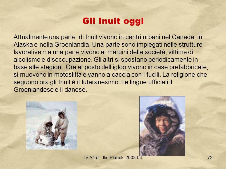 IV A/Tel Itis Planck 2003-0472 Gli Inuit oggi Attualmente una parte di Inuit vivono in centri urbani nel Canada, in Alaska e nella Groenlandia. Una pa