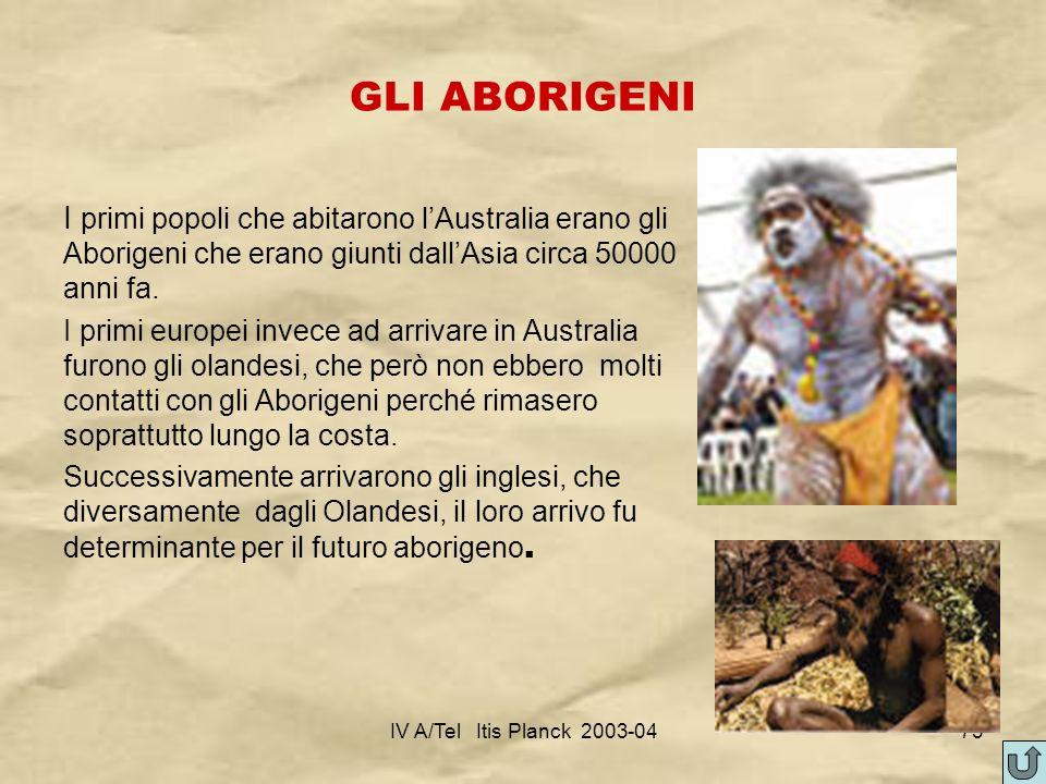 IV A/Tel Itis Planck 2003-0473 GLI ABORIGENI I primi popoli che abitarono lAustralia erano gli Aborigeni che erano giunti dallAsia circa 50000 anni fa