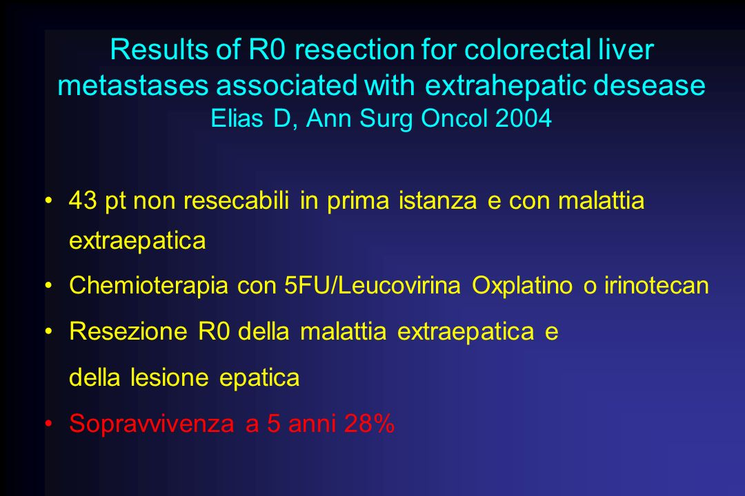 Results of R0 resection for colorectal liver metastases associated with extrahepatic desease Elias D, Ann Surg Oncol 2004 43 pt non resecabili in prim